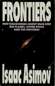 Frontiers : new discoveries about man and his planet, outer space, and the universe /