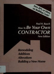 How to be your own contractor : remodeling, additions, alterations, building a new home /